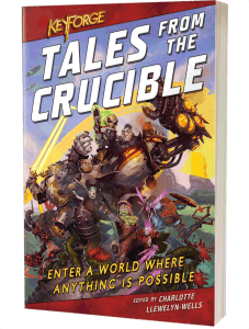 Tales From the Crucible: a KeyForge Anthology edited by Charlotte Llewelyn-Wells