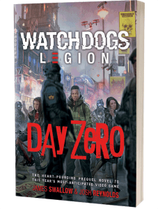 Watch Dogs Legion: Day Zero by James Swallow and Josh Reynolds