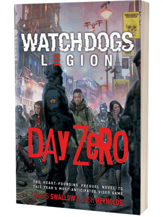 Watch Dogs Legion: Day Zero by James Swallow and Josh Reynolds